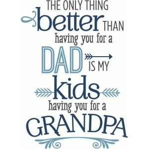 better than you as dad - grandpa phrase