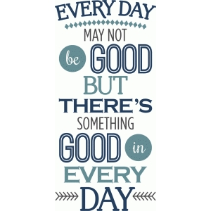 every day something good in it phrase