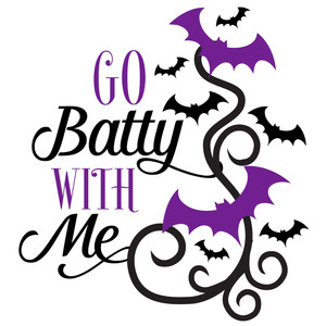 go batty with me