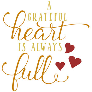 a grateful heart is always full
