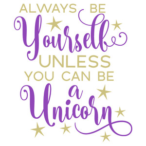 be yourself unless unicorn