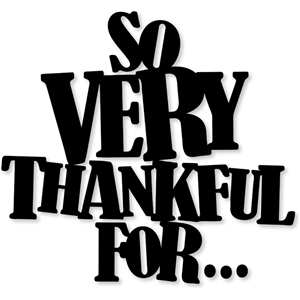 so very thankful for...