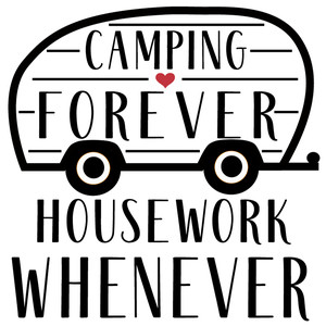 camping forever housework whenever