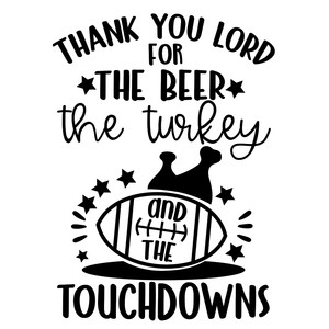 thank you lord for the beer, the turkey and the touchdowns