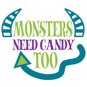 monsters need candy too