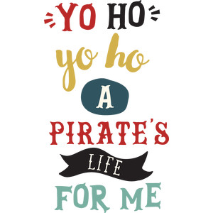 yo ho a pirate's life for me