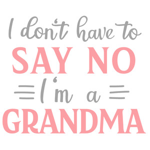 don't have say no grandma