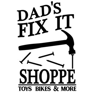dad's fix it shoppe