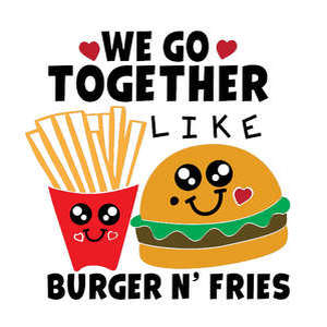we go together like burger n fries