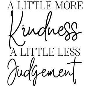 a little more kindness a little less judgement quote
