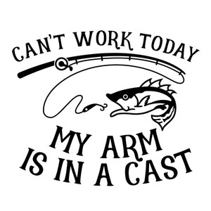 can't work today my arm is in a cast