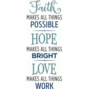 faith makes all things possible, hope, love phrase