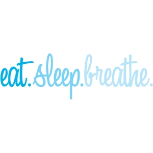 eat sleep breathe phrase
