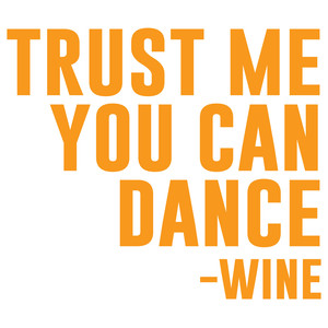 trust me you can dance - wine