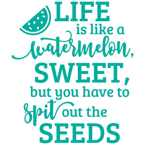 life is like a watermelon