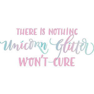 there is nothing unicorn glitter won't cure