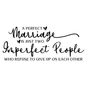 a perfect marriage is just two imperfect people
