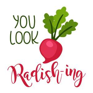 you look radish-ing phrase