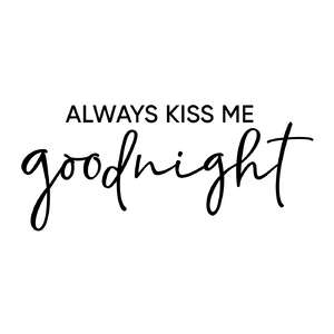 always kiss me goodnight phrase