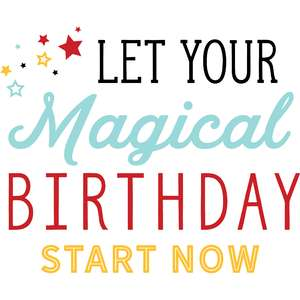 let your magical birthday start now