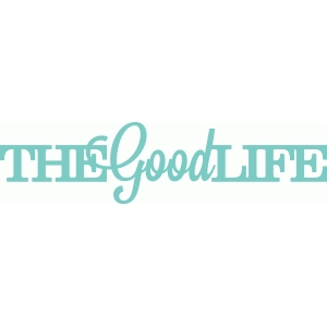 'the good life' phrase