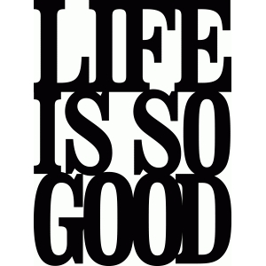 life is so good phrase