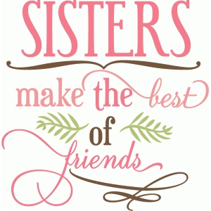 sisters make the best of friends