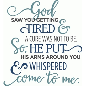 god saw you getting tired phrase