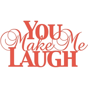 'you make me laugh' phrase