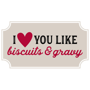 i love you like biscuts and gravy