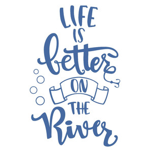 life is better on the river phrase