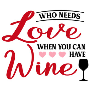 who needs love wine