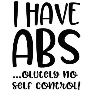 i have abs ...olutely no self control