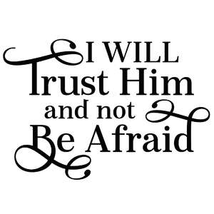 i will trust him and not be afraid