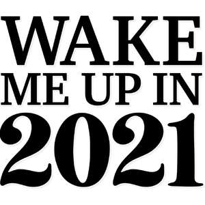 wake me up in 2021