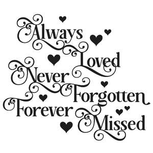 always loved, never forgotten, forever missed