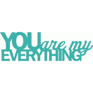 'you are my everything' phrase