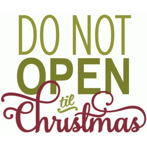 do not open til christmas - layered phrase
