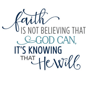 faith is not believing god can phrase