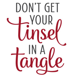 don't get your tinsel in a tangle phrase