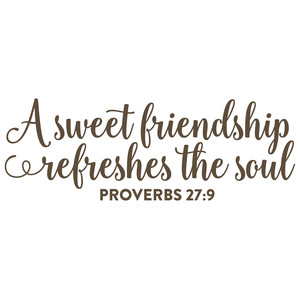a sweet friendship refreshes the soul