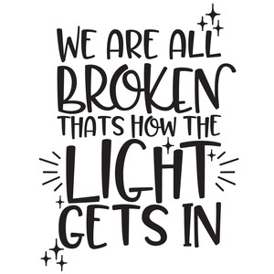 we are all broken inspirational quote