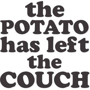 the potato has left the couch