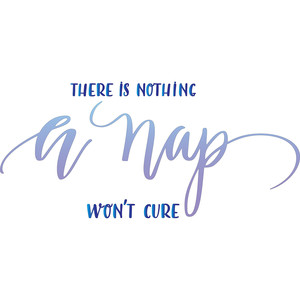 there is nothing a nap won't cure