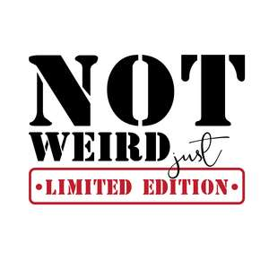 not weird just limited edition