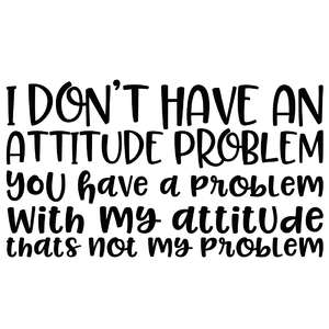 i don't have an attitude problem funny quote