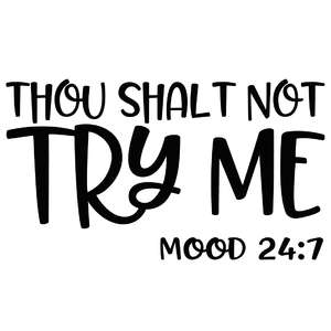 thou shalt not try me - mood 24:7 quote