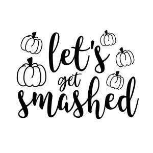 let's get smashed halloween thanksgiving phrase