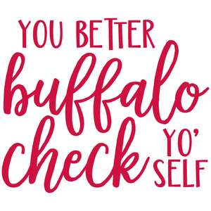 you better buffalo check yo' self