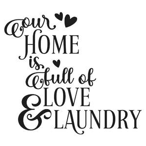 our home is full of love and laundry